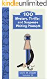 100 Mystery, Thriller, and Suspense Writing Prompts (Fiction Ideas Vol. 9)