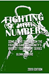 Fighting With Numbers: 2019 Edition: Some of the Stats From the Fighting Game Community's Biggest Tournament Series Kindle Edition