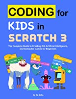 Coding For Kids In Scratch 3: The Complete Guide