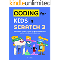 Coding for Kids in Scratch 3: The Complete Guide to Creating Art, Artificial Intelligence, and Computer Games for Beginners (English Edition)