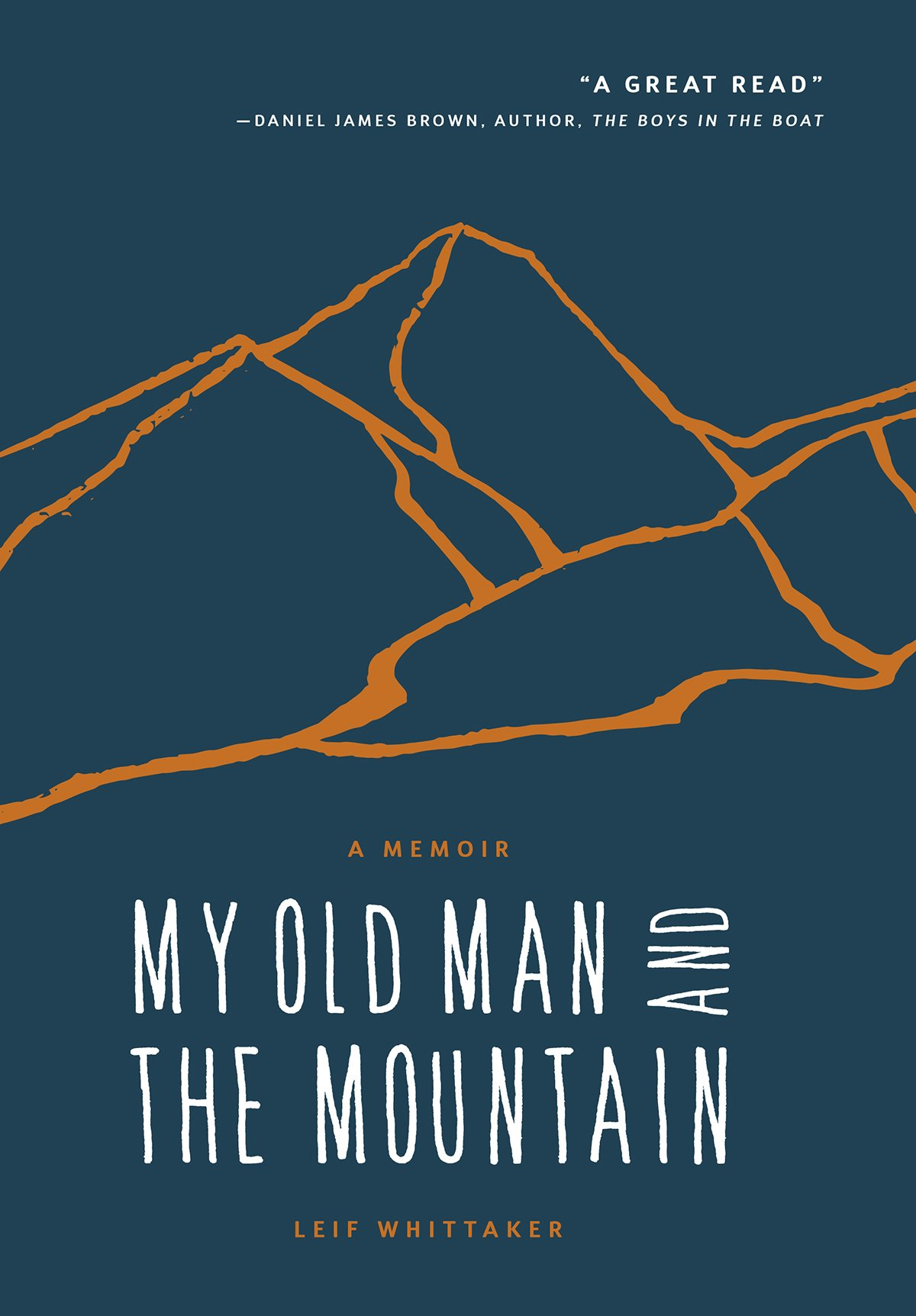 My Old Man And The Mountain: A Memoir: Leif Whittaker: 9781680510683:  Amazon: Books