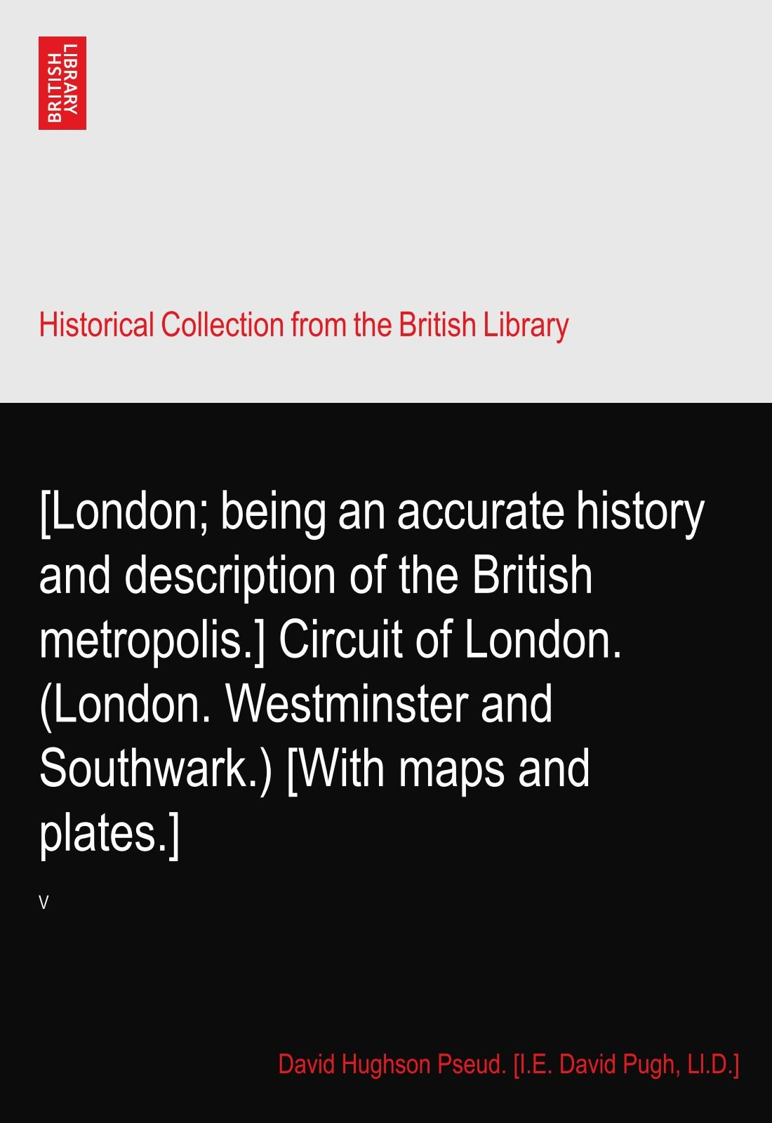 Read Online [London; being an accurate history and description of the British metropolis.] Circuit of London. (London. Westminster and Southwark.) [With maps and plates.]: V pdf