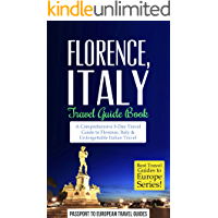 Florence Travel Guide: Florence and Tuscany, Italy: Travel Guide Book—A Comprehensive 5-Day Travel Guide to Florence…