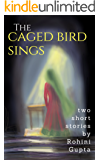 The Caged Bird Sings: Two short stories (short Stories Collection Book 2)