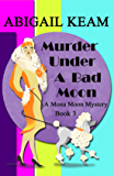 Murder Under A Bad Moon: A 1930s Mona Moon Historical Cozy Mystery Book 3