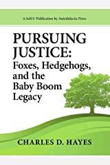 Pursuing Justice: Foxes, Hedgehogs, and the Baby-Boom Legacy Kindle Edition