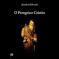 O Peregrino Cristão, por Jonathan Edwards