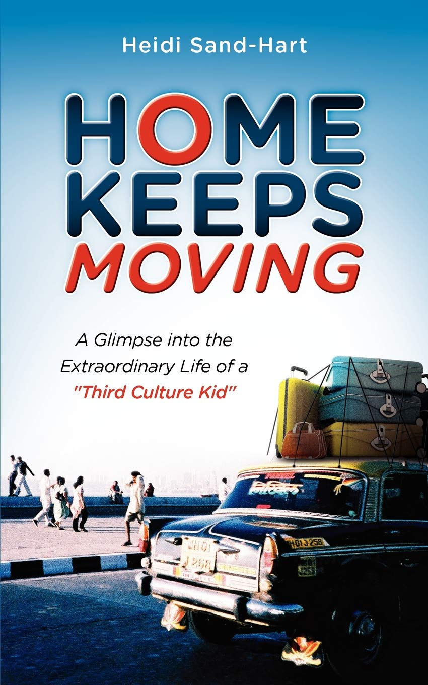 Home Keeps Moving  A Glimpse Into The Extraordinary Life Of A Third Culture Kid
