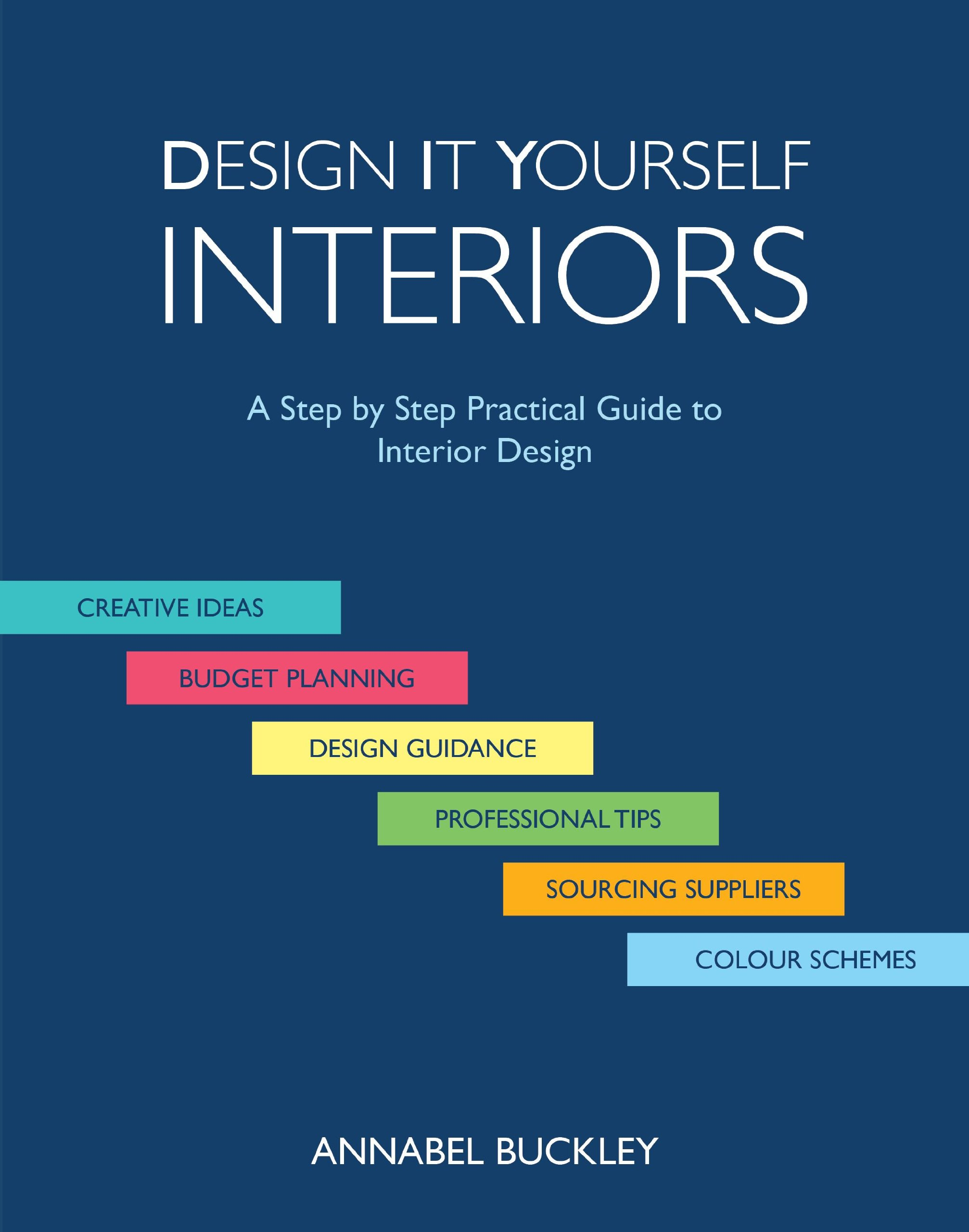 Design It Yourself Interiors A Step By Practical Guide To Interior Annabel Buckley 9780957658516 Amazon Books