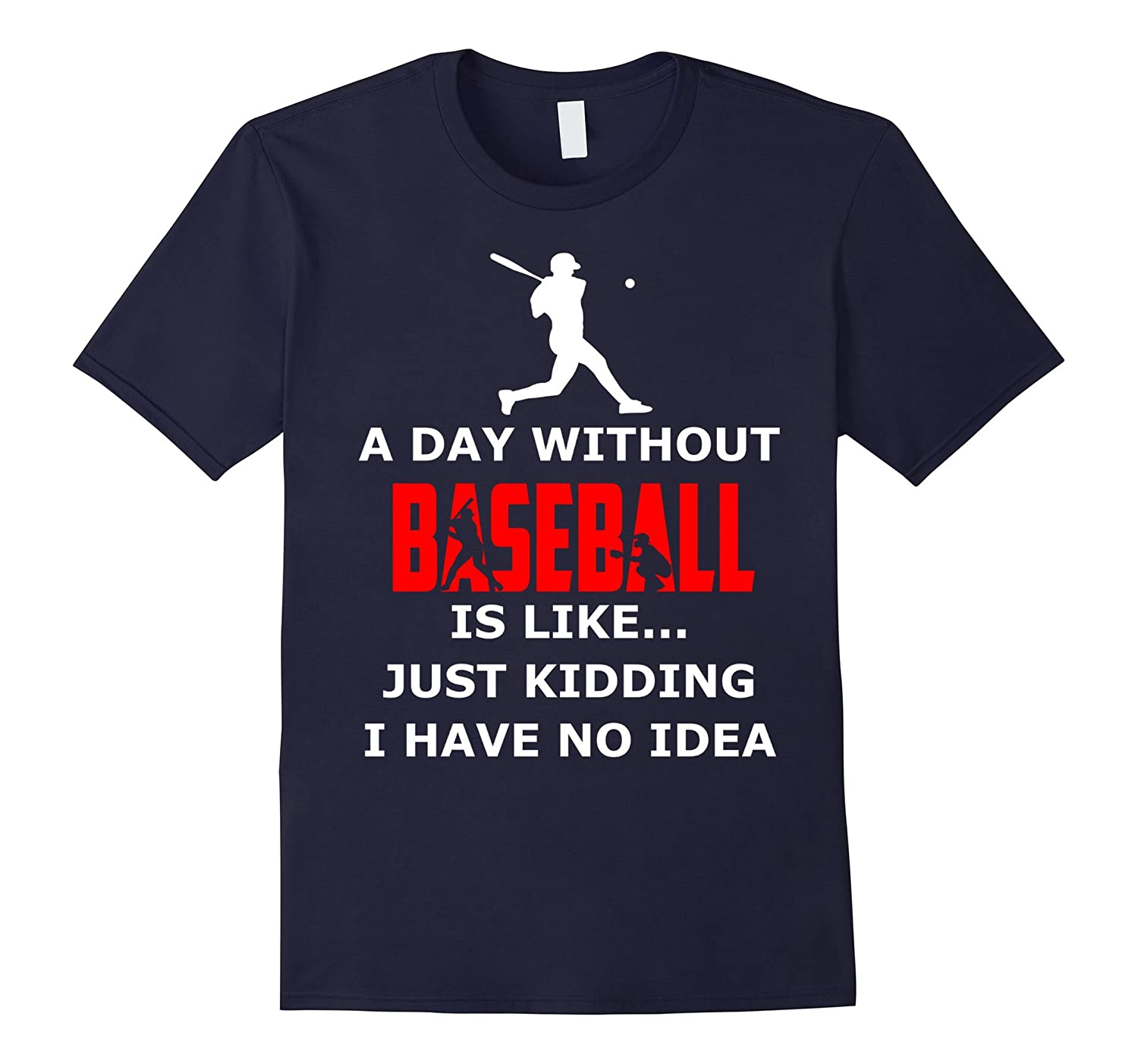 A Day Without Baseball No Idea Funny Shirt Gift-BN