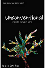 Unconventional: Ways to Thrive in EDU Kindle Edition