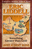 Eric Liddell: Something Greater Than Gold (Christian Heroes: Then & Now)
