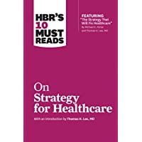 HBR's 10 Must Reads on Strategy for Healthcare (featuring articles by Michael E....
