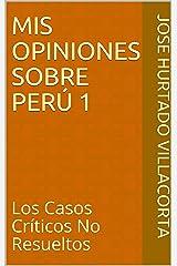 Mis Opiniones Sobre Perú 1: Los Casos Críticos No Resueltos (Spanish Edition) Kindle Edition