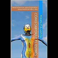Como superar el estrés: Neurociencias para la gestión emocional del día a día (Vivir sin estrés nº 1)