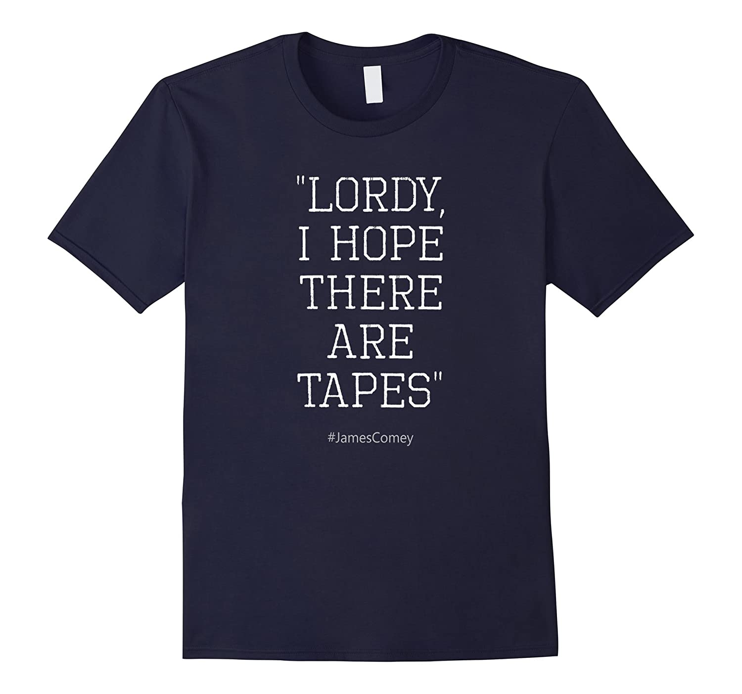 Comey Lordy I Hope There Are Tapes Funny T-Shirt-BN