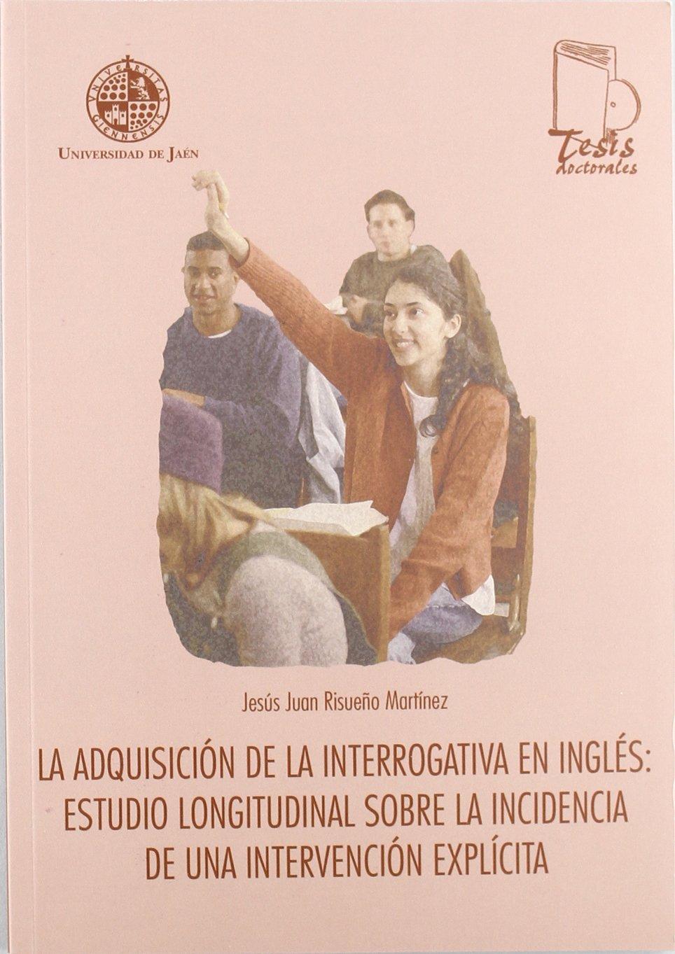 La adquisición de la interrogativa en inglés: estudio longitudinal sobre la incidencia de una intervención explícita Tesis Doctorales: Amazon.es: Jesús Juan ...
