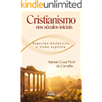Cristianismo nos séculos inicias: Aspectos históricos e visão espírita