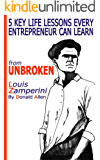 UNBROKEN: 5 Key Life Secrets Every Smart Entrepreneur Should Learn from 'Unbroken' Louis Zamperini