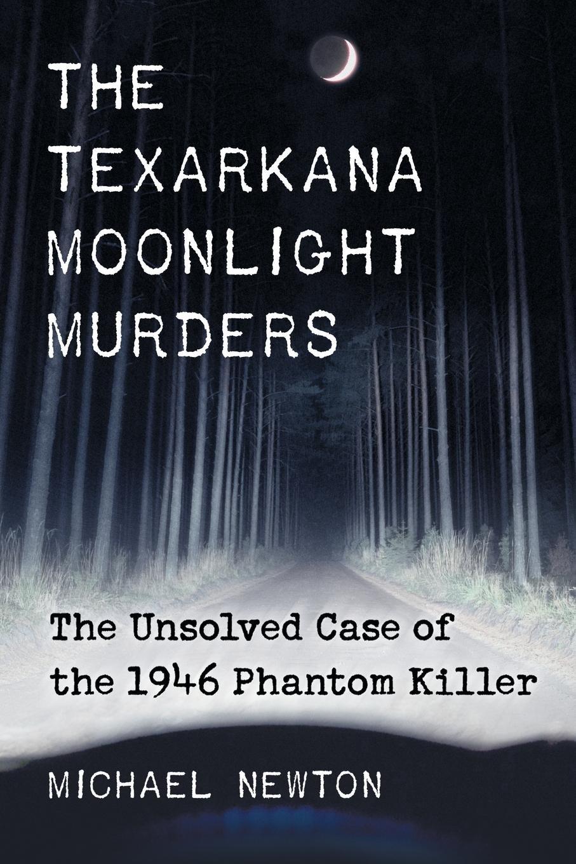 Texarkana Moonlight Murders: The Unsolved Case of the 1946 Phantom ...