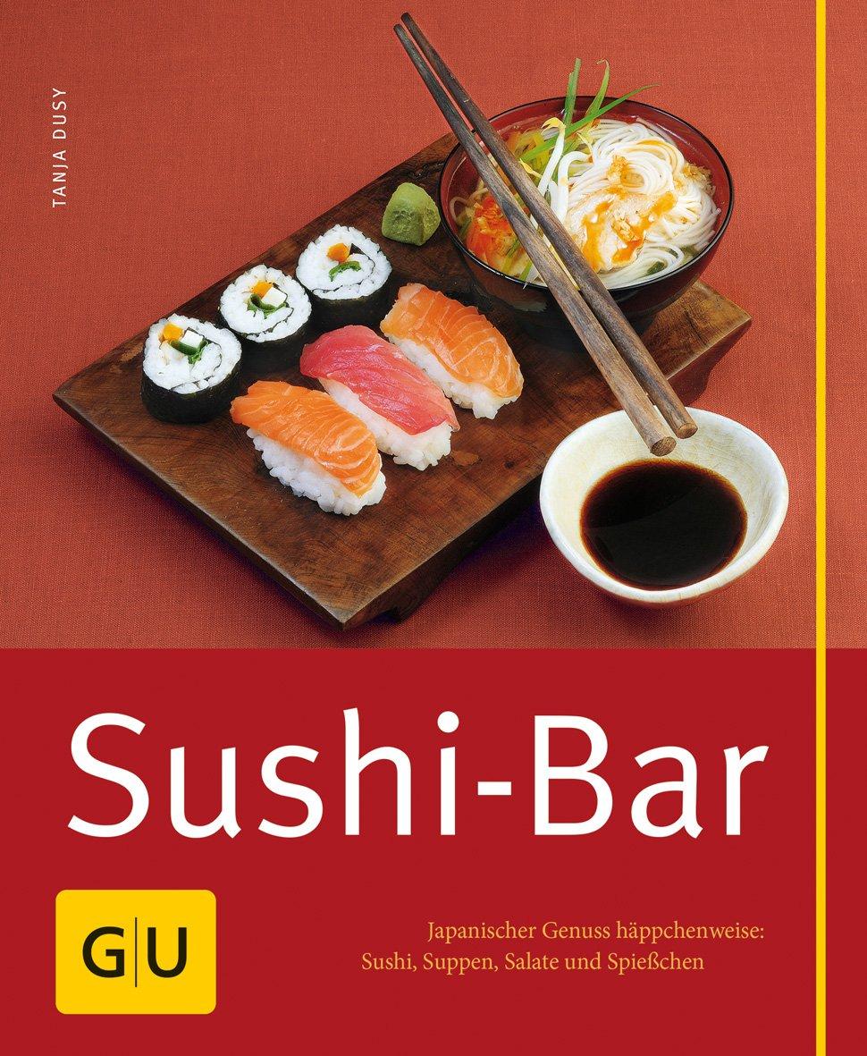 Sushi-Bar: Japanischer Genuss häppchenweise: Sushi, Suppen, Salate und Spießchen Gebundenes Buch – 6. September 2008 Tanja Dusy Salate und Spießchen GRÄFE UND UNZER Verlag GmbH 3833810602