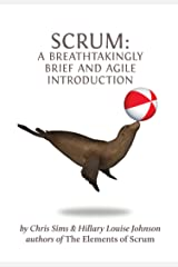 Scrum: a Breathtakingly Brief and Agile Introduction Kindle Edition