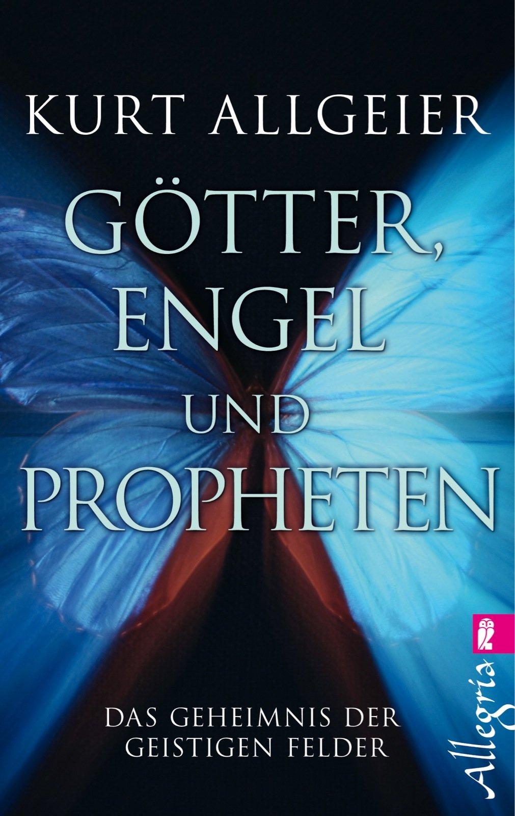Götter, Engel und Propheten: Das Geheimnis der geistigen Felder