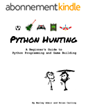 Python Hunting: A beginner's guide to programming and game building in Python for teens, tweens and newbies. (English Edition)