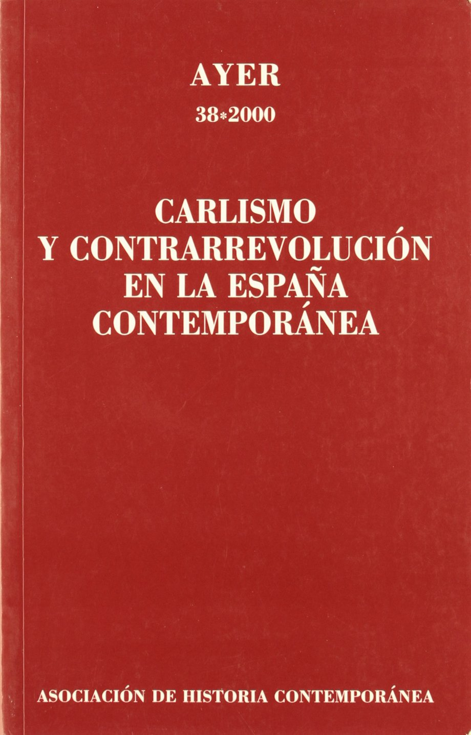 CARLISMO Y CONTRARREVOLUCIÓN EN LA ESPAÑA CONTEMPORÁNEA.: Ayer 38 Revista Ayer: Amazon.es: Millán, Jesús: Libros