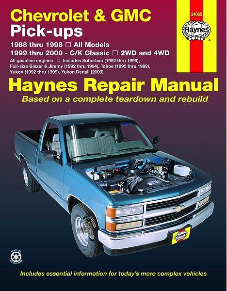 Chevrolet Gmc Full Size Gas Pick Ups 88 98 C K Classics 99 00 Haynes Repair Manual Haynes Manuals 0038345016646 Amazon Com Books