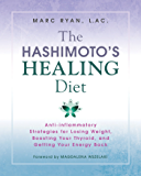 The Hashimoto's Healing Diet: Anti-inflammatory Strategies for Losing Weight, Boosting Your Thyroid, and Getting Your…