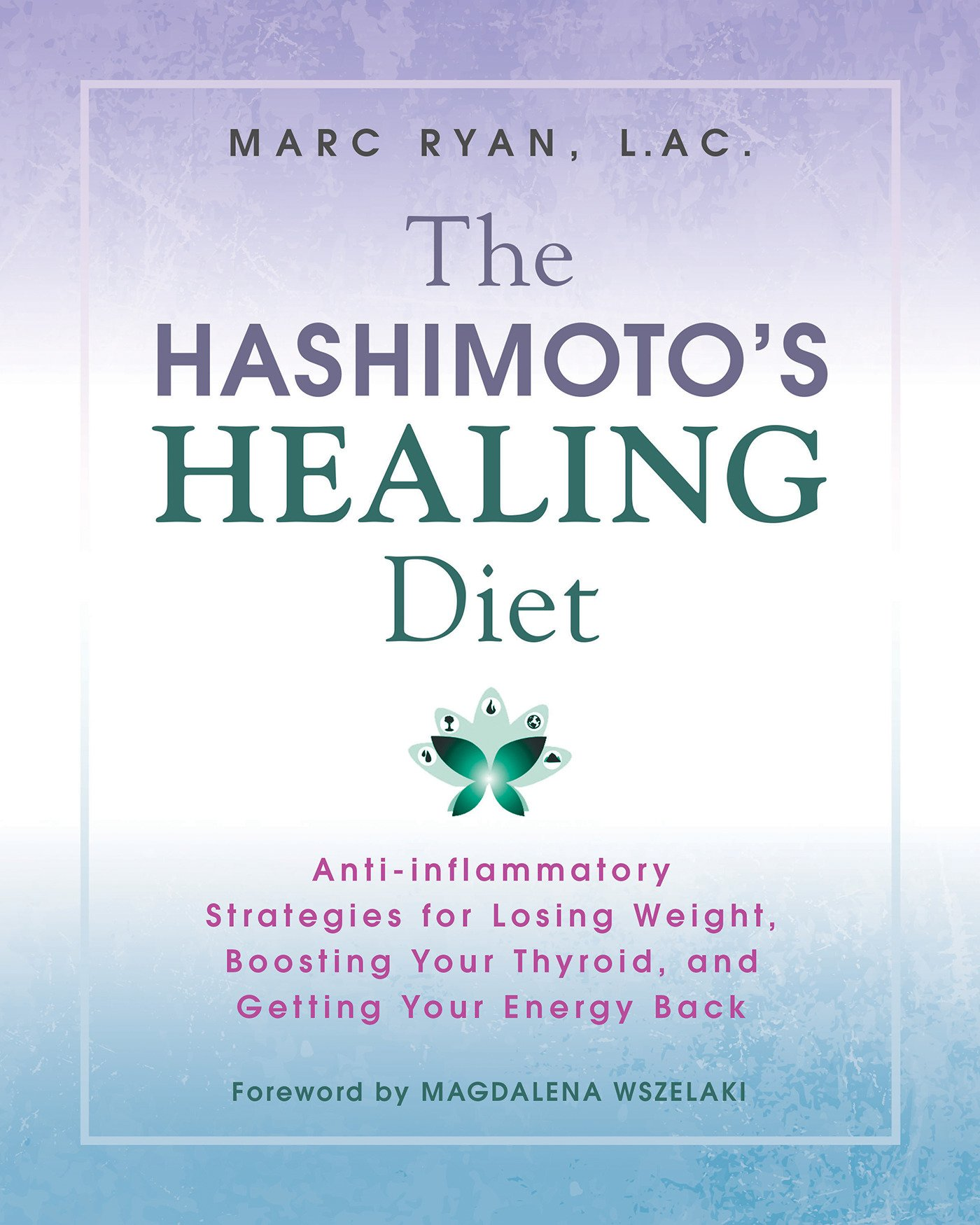 The Hashimoto's Healing Diet: Anti-inflammatory Strategies for Losing  Weight, Boosting Your Thyroid, and Getting Your Energy Back: Marc Ryan LAC:  ...