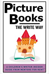 Picture Books: The Write Way (A Children's Writer Insider Guide from Mentors for Rent™ Book 3) Kindle Edition
