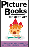 Picture Books: The Write Way (A Children's Writer Insider Guide from Mentors for Rent™ Book 3)