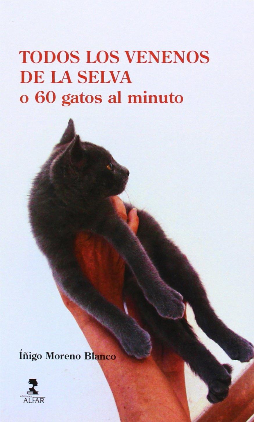 Todos los venenos de la selva o 60 gatos al minuto Fuera de colección: Amazon.es: Iñigo Moreno Blanco: Libros