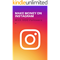 Make Money On Instagram With 1000 Followers (English Edition)