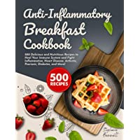 Anti-Inflammatory Breakfast Cookbook: 500 Delicious and Nutritious Recipes to Heal Your Immune System and Fight…
