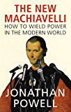 The New Machiavelli: How to Wield Power in the Modern World