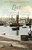 Lost Plymouth: Hidden Heritage of the Three Towns (The Lost Series)