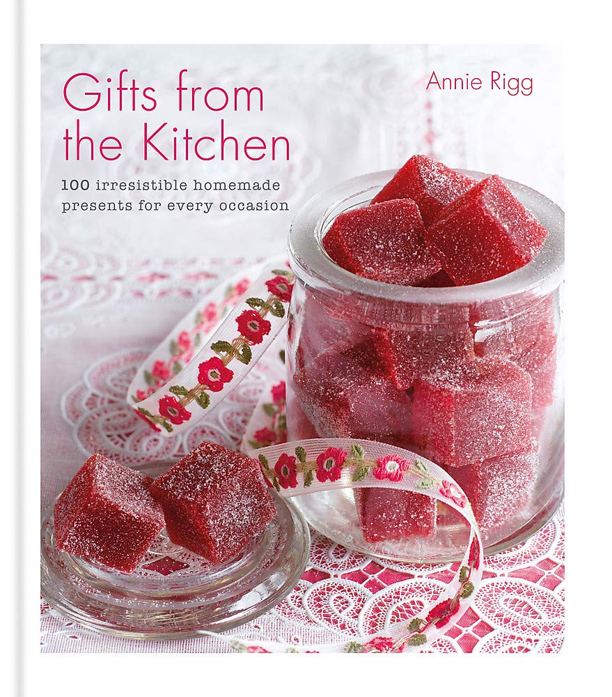 Gifts from the Kitchen: 100 irresistible homemade presents for every occasion by Kyle Books