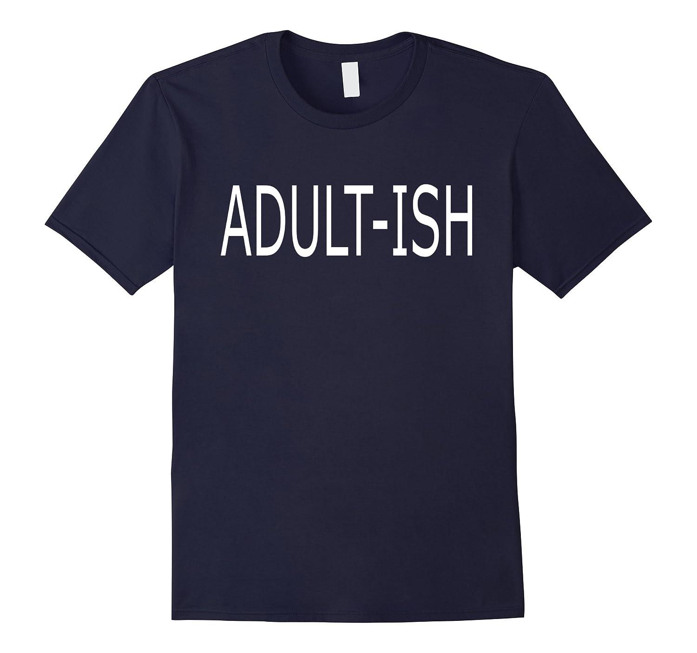 ADULT-ISH - MENS - WOMENS - SHIRT-TD