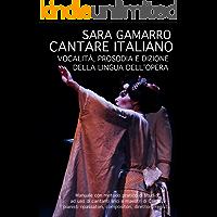 CANTARE ITALIANO: Vocalità, Prosodia e Dizione della Lingua dell'Opera