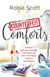 Counterfeit Comforts: Freedom from the Imposters That Keep You from True Peace, Purpose and Passion