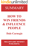 Summary: How to Win Friends and Influence People by Dale Carnegie | Key Ideas in 1 Hour or Less (up-to-date real-world examples included)