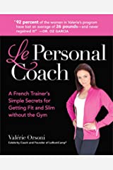Le Personal Coach: A French Trainer's Simple Secrets for Getting Fit and Slim without the GymRenewing Your Body Hardcover