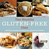 The Healthy Gluten-Free Diet: Nutritious and Delicious Recipes for a Gluten-Free Lifestyle