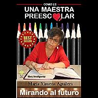 Como es una Maestra Preescolar: Mirando al Futuro (Spanish Edition)