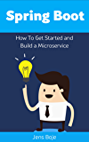Spring Boot: How To Get Started and Build a Microservice (English Edition)