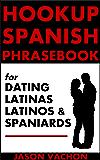 Hookup Spanish Phrasebook for Dating Latinas, Latinos and Spaniards