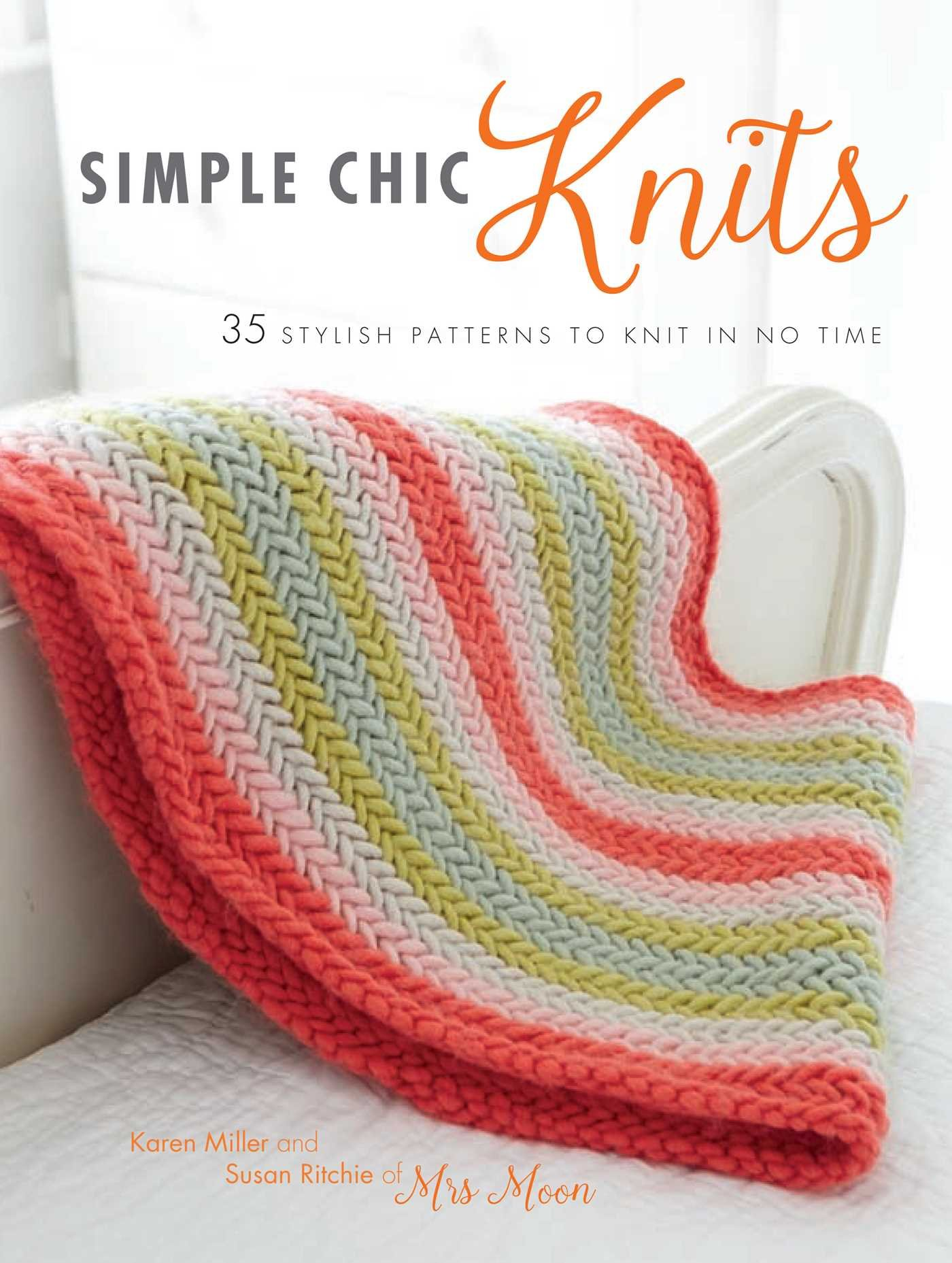 Simple Chic Knits: 35 stylish patterns to knit in no time: Karen ...